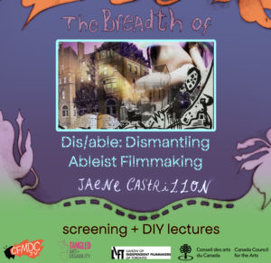 "LIFT co-presents ""DIS/Able: Dismantling Ableist Filmmaking…a DIY Extravaganza!"" at CFMDC's ""The Breadth of"" Symposium"