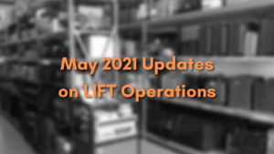 Updates on LIFT Operations – May 2021