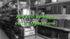 Updates on LIFT Operations – July 2021