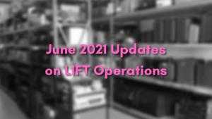 Updates on LIFT Operations – June 2021